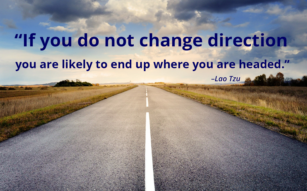 "Photo of a highway with the words ""If you do not change direction, you are likely to end up where you are headed."""